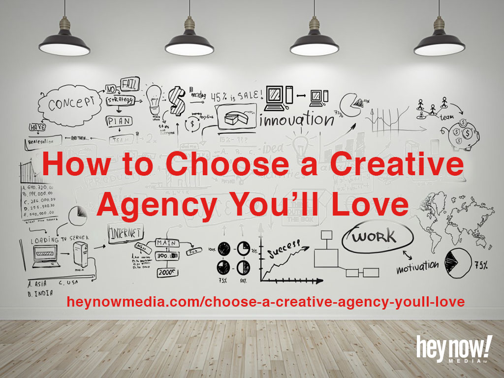 How To Choose A Creative Agency Youll Love Hey Now Media
